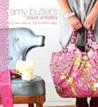 Amy Butler's Style Stitches - 12 Easy Ways to 26 Wonderful Bags ebook by Amy Butler, David Butler