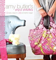 Amy Butler's Style Stitches - 12 Easy Ways to 26 Wonderful Bags ebook by Amy Butler,David Butler