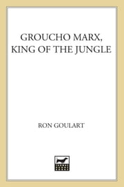 Groucho Marx, King of the Jungle - A Mystery Featuring Groucho Marx ebook by Ron Goulart