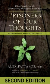 Prisoners of Our Thoughts - Viktor Frankl's Principles for Discovering Meaning in Life and Work ebook by Alex Pattakos