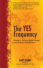 The Yes Frequency ebook by Gary Quinn