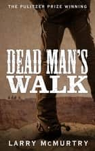 Dead Man's Walk: Lonesome Dove 1 ebook by Larry McMurtry