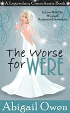 The Worse For Were ebook by Abigail Owen