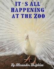 It's All Happening at the Zoo ebook by Alexander Brighton