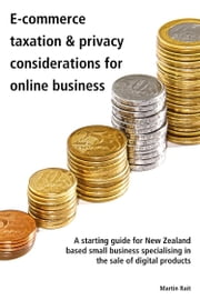 Ecommerce Taxation & Privacy Considerations For Online Business ebook by Martin Rait
