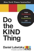 Do the KIND Thing - Think Boundlessly, Work Purposefully, Live Passionately ebook by Daniel Lubetzky