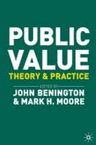 Public Value - Theory and Practice ebook by Mark Moore, John Benington