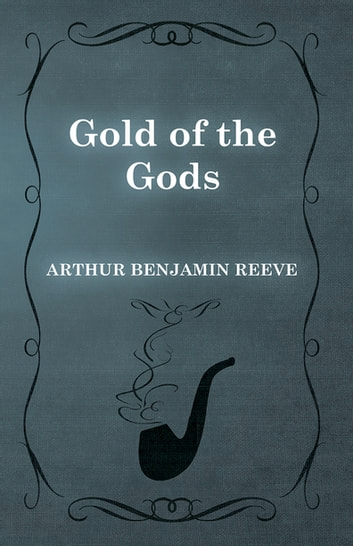 Gold of the Gods ebook by Arthur Benjamin Reeve