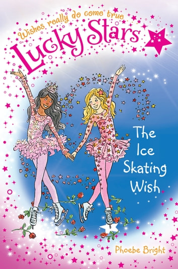 The Ice Skating Wish: Lucky Stars 9 ebook by Phoebe Bright