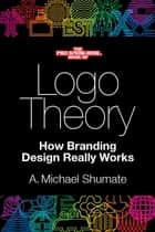 Logo Theory - How Branding Design Really Works ebook by A. Michael Shumate