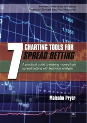 7 Charting Tools for Spread Betting: A practical guide to making money from spread betting with technical analysis ebook by Malcolm Pryor