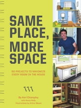 Same Place, More Space - 50 Projects to Maximize Every Room in the House ebook by Karl Champley