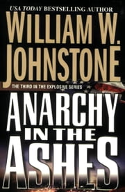 Anarchy In The Ashes ebook by William W. Johnstone
