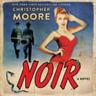 Noir - A Novel audiobook by Christopher Moore, Johnny Heller