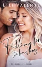 Falling for the Bad boy ebook by Lili Valente