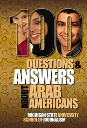 100 Questions and Answers About Arab Americans - Clear, essential facts about the culture, customs, language, religion, origins and politics of the millions of Arab Americans living in the United States ebook by Joe Grimm,Jack G. Shaheen