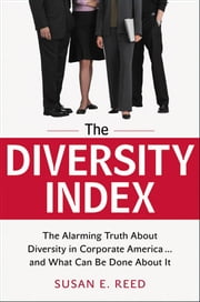 The Diversity Index - The Alarming Truth About Diversity in Corporate America...and What Can Be Done About It ebook by Susan E. REED