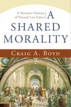 A Shared Morality ebook by Craig A. Boyd