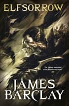 Elfsorrow - The Legends of the Raven 1 ebook by James Barclay
