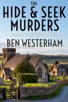 The Hide and Seek Murders ebook by Ben Westerham