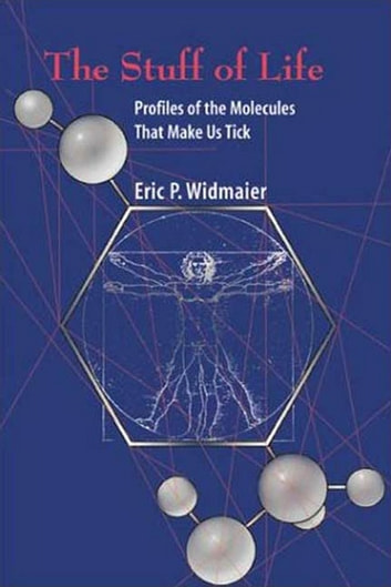 The Stuff of Life - Profiles of the Molecules That Make Us Tick ebook by Eric P. Widmaier