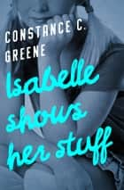 Isabelle Shows Her Stuff ebook by Constance C. Greene