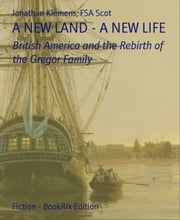 A NEW LAND - A NEW LIFE - British America and the Rebirth of the Gregor Family ebook by Jonathan Klemens Scot