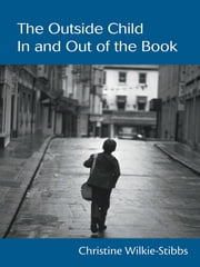 The Outside Child, In and Out of the Book ebook by Christine Wilkie-Stibbs