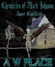 Chronicles of Mark Johnson: Volume 1- Inner conflicts ebook by A W Place