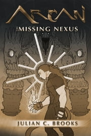 Arcan - The Missing Nexus ebook by Julian Brooks,Donna Brooks