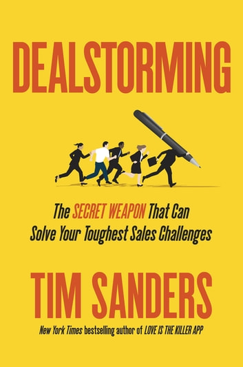 Dealstorming - The Secret Weapon That Can Solve Your Toughest Sales Challenges eBook by Tim Sanders