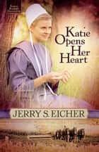 Katie Opens Her Heart ebook by Jerry S. Eicher