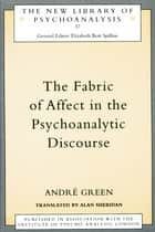 The Fabric of Affect in the Psychoanalytic Discourse ebook by Andre Green