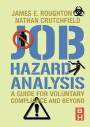 Job Hazard Analysis - A guide for voluntary compliance and beyond ebook by James Roughton, Nathan Crutchfield