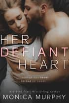 Her Defiant Heart ebook by Monica Murphy