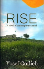 Rise, A Novel of Contemporary Israel ebook by Yosef Gotlieb