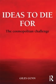 Ideas to Die For - The Cosmopolitan Challenge ebook by Giles Gunn
