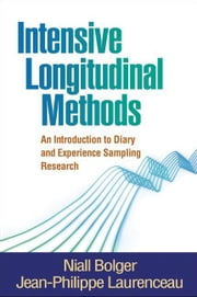Intensive Longitudinal Methods: An Introduction to Diary and Experience Sampling Research ebook by Bolger, Niall