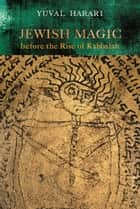 Jewish Magic before the Rise of Kabbalah ebook by Yuval Harari