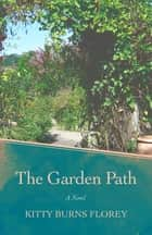 The Garden Path - A Novel ebook by Kitty Burns Florey