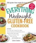 The Everything Weeknight Gluten-Free Cookbook - Includes Fish Tacos with Tropical Fruit Salsa, Quinoa Angel Hair with Bolognese Sauce, Ginger-Teriyaki Flank Steak, Barbecue Chicken Pizza, Cherry Oat Crisp...and Hundreds More! ebook by Claire Gallam