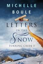 Letters in the Snow - Turning Creek 3 ebook by Michelle Boule