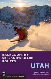 Backcountry Ski & Snowboard Routes: Utah ebook by Jared Hargrave