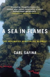 A Sea in Flames - The Deepwater Horizon Oil Blowout ebook by Carl Safina