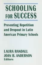 Schooling for Success: Preventing Repetition and Dropout in Latin American Primary Schools - Preventing Repetition and Dropout in Latin American Primary Schools ebook by Laura Randall, Michael R Anderson