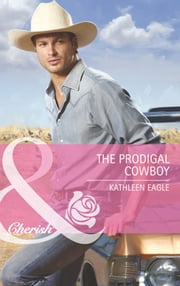 The Prodigal Cowboy (Mills & Boon Cherish) ebook by Kathleen Eagle