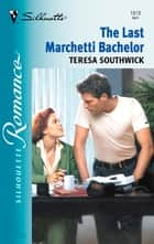 The Last Marchetti Bachelor ebook by