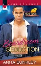 Boardroom Seduction (Mills & Boon Kimani) (Kimani Hotties, Book 13) ebook by Anita Bunkley