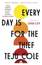 Every Day Is for the Thief - Fiction ebook by Teju Cole