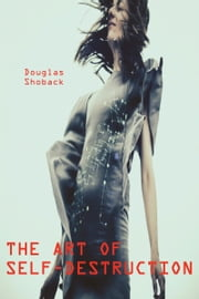 The Art of Self-Destruction ebook by Douglas Shoback